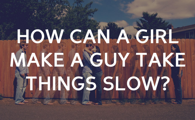 taking things slow dating Loveshackorg community forums  romantic  dating: she wants to take things slow  user name  someone who feels the need to take things slow doesn't like the .