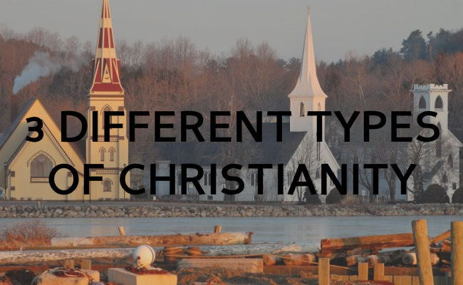 3 Different types of Christianity - The Reluctant Skeptic